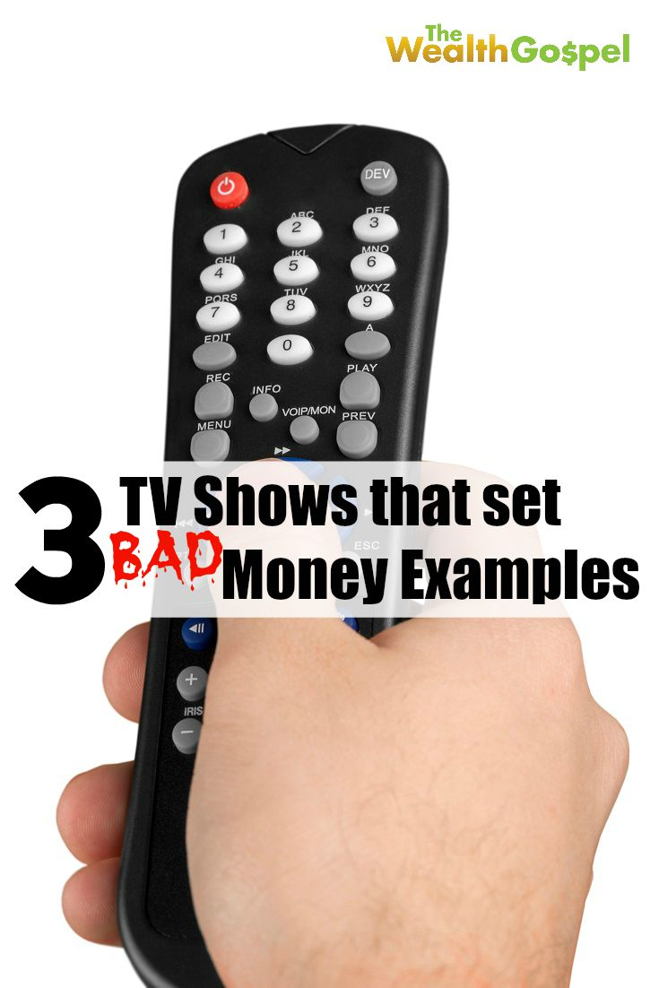 Examples of people making bad money decisions are everywhere, including on television. Here are three shows that set really bad money examples.